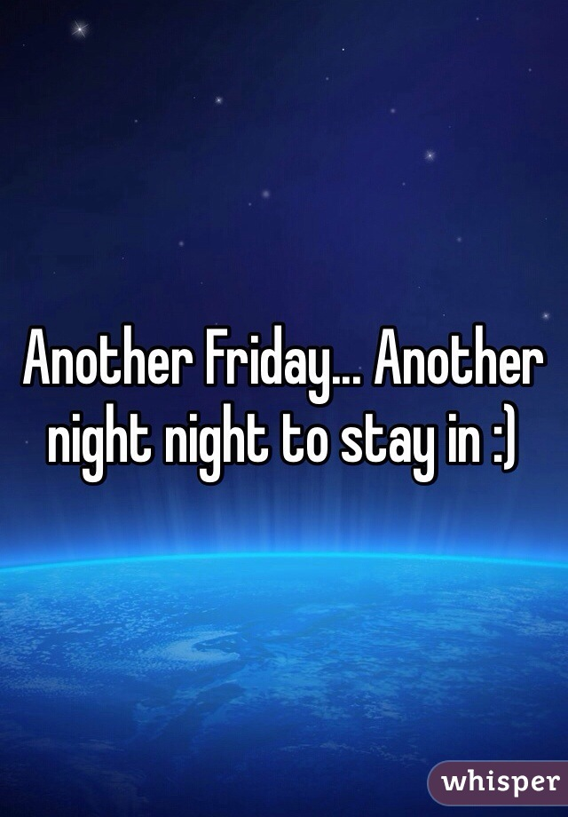 Another Friday... Another night night to stay in :)