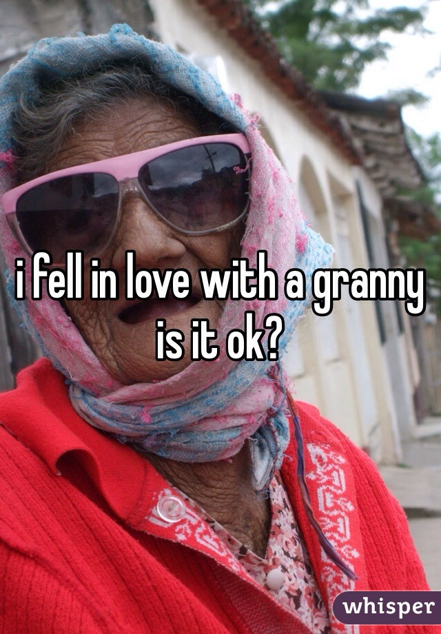 i fell in love with a granny is it ok?