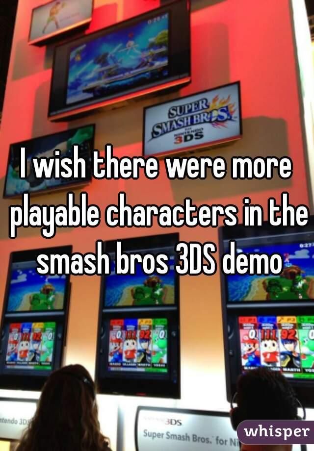 I wish there were more playable characters in the smash bros 3DS demo