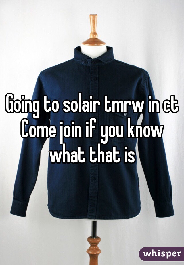 Going to solair tmrw in ct Come join if you know what that is