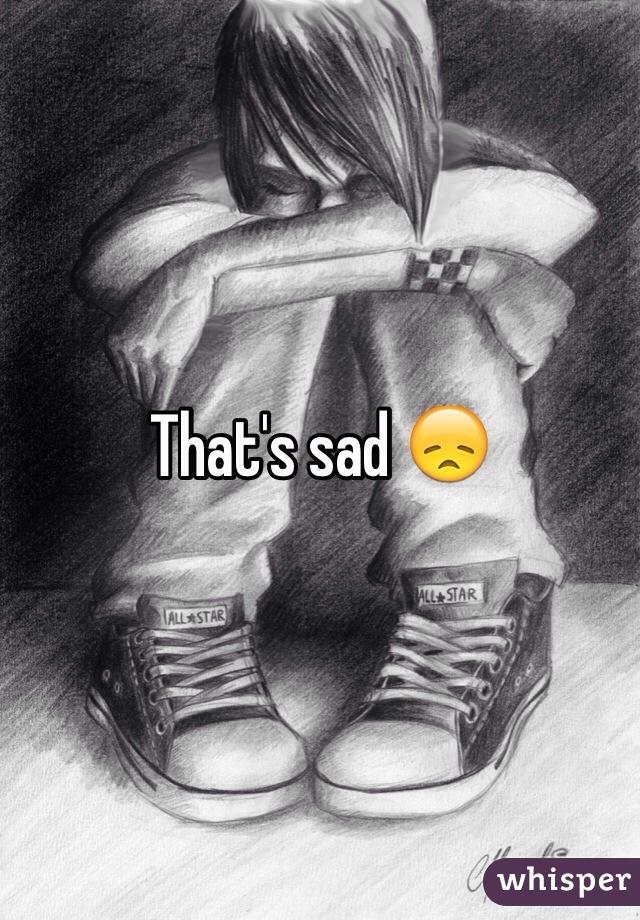 That's sad 😞