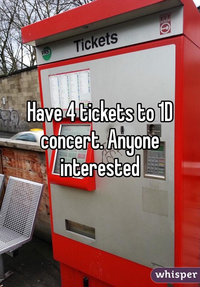 Have 4 tickets to 1D concert. Anyone interested