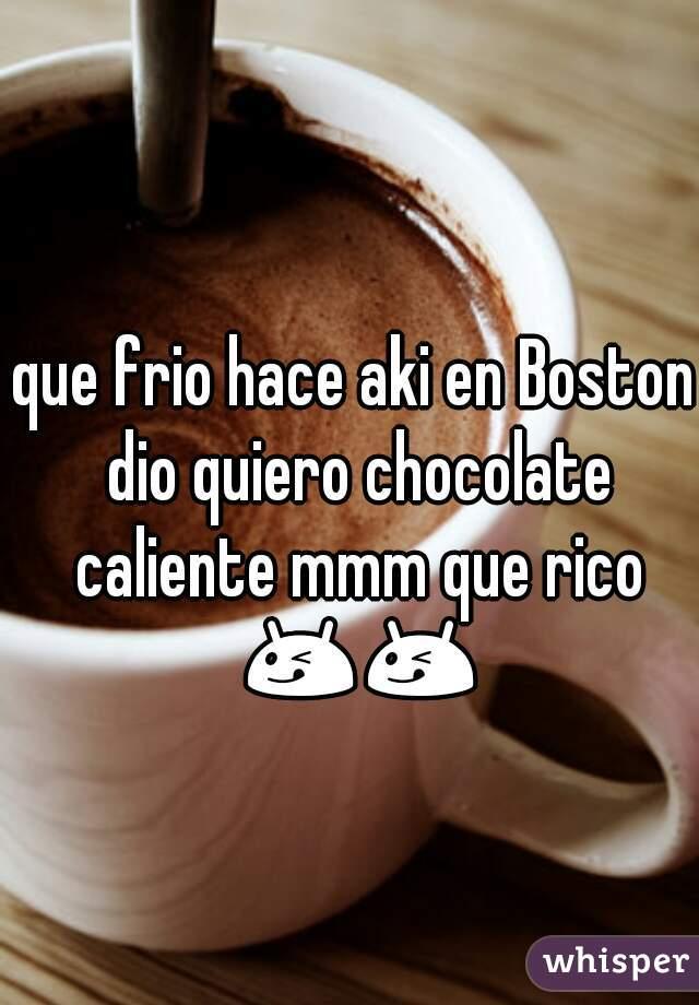 que frio hace aki en Boston dio quiero chocolate caliente mmm que rico 😋😋☕☕