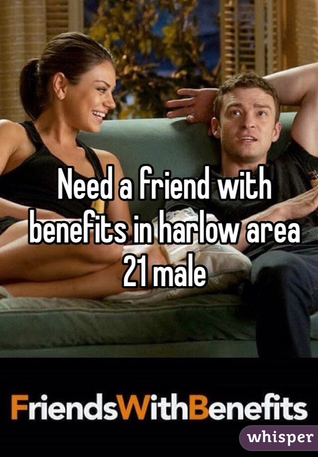Need a friend with benefits in harlow area  21 male