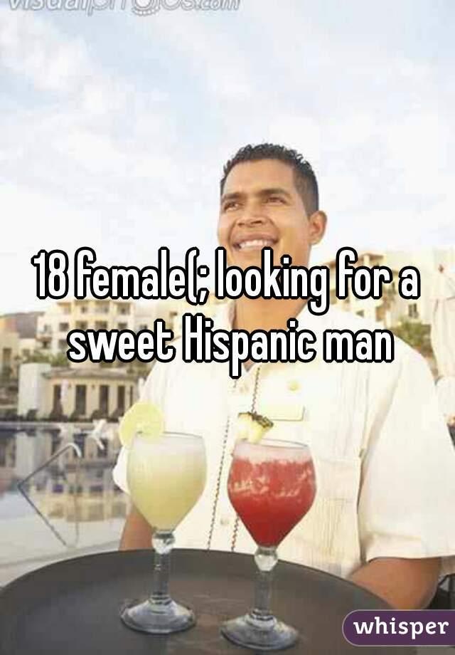 18 female(; looking for a sweet Hispanic man