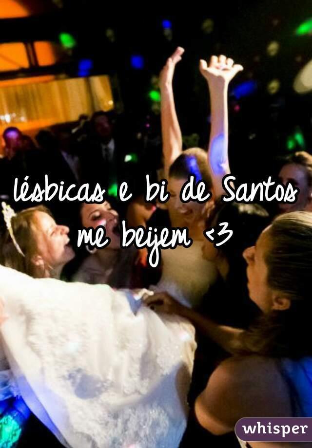 lésbicas e bi de Santos me beijem <3