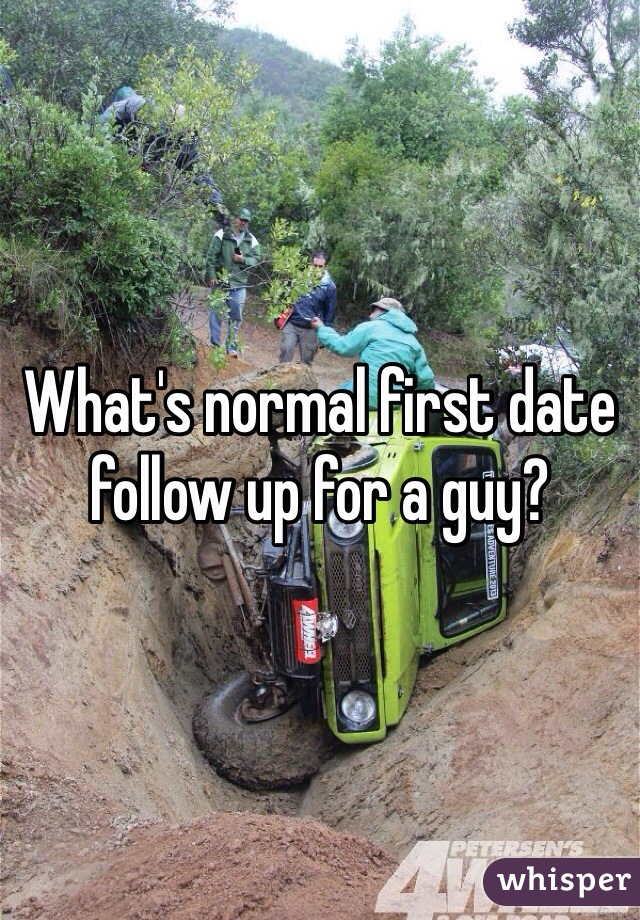 What's normal first date follow up for a guy?