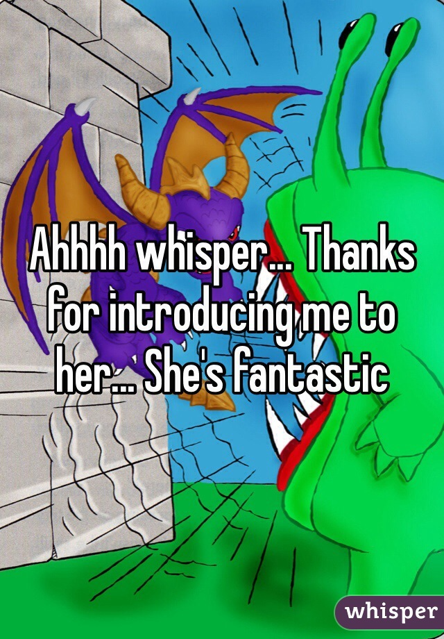 Ahhhh whisper... Thanks for introducing me to her... She's fantastic