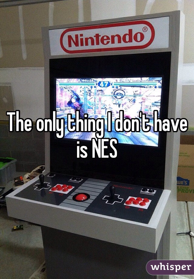 The only thing I don't have is NES