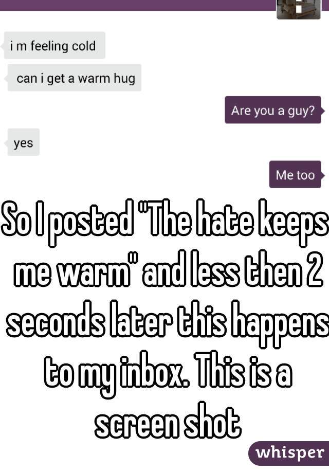 """So I posted """"The hate keeps me warm"""" and less then 2 seconds later this happens to my inbox. This is a screen shot"""
