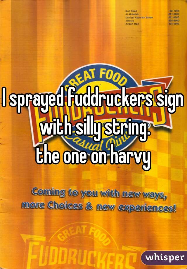 I sprayed fuddruckers sign with silly string. the one on harvy