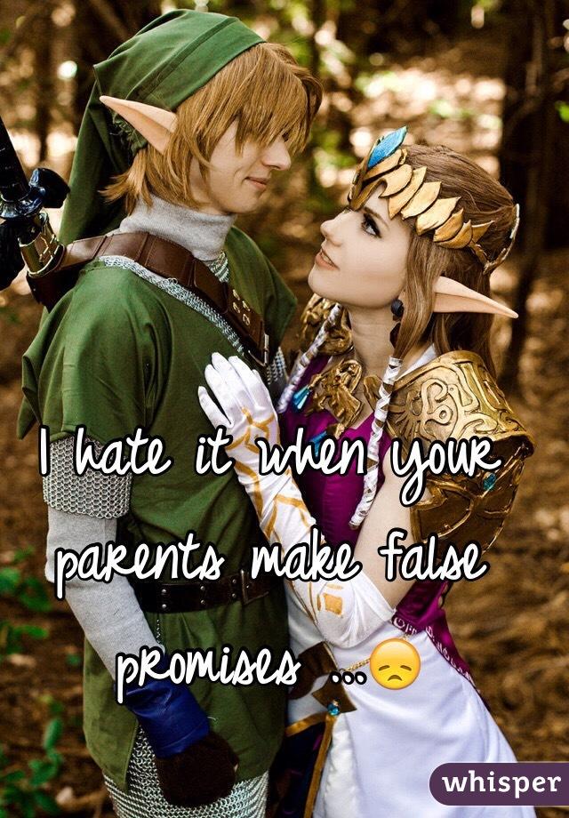 I hate it when your parents make false promises ...😞