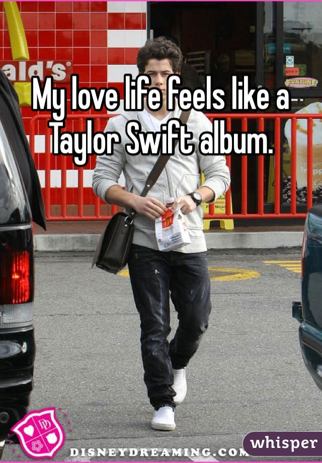 My love life feels like a Taylor Swift album.
