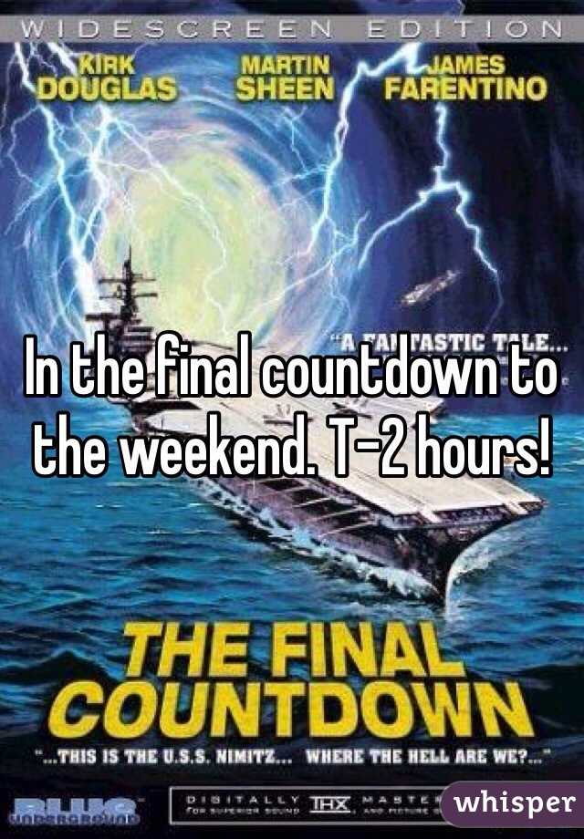 In the final countdown to the weekend. T-2 hours!