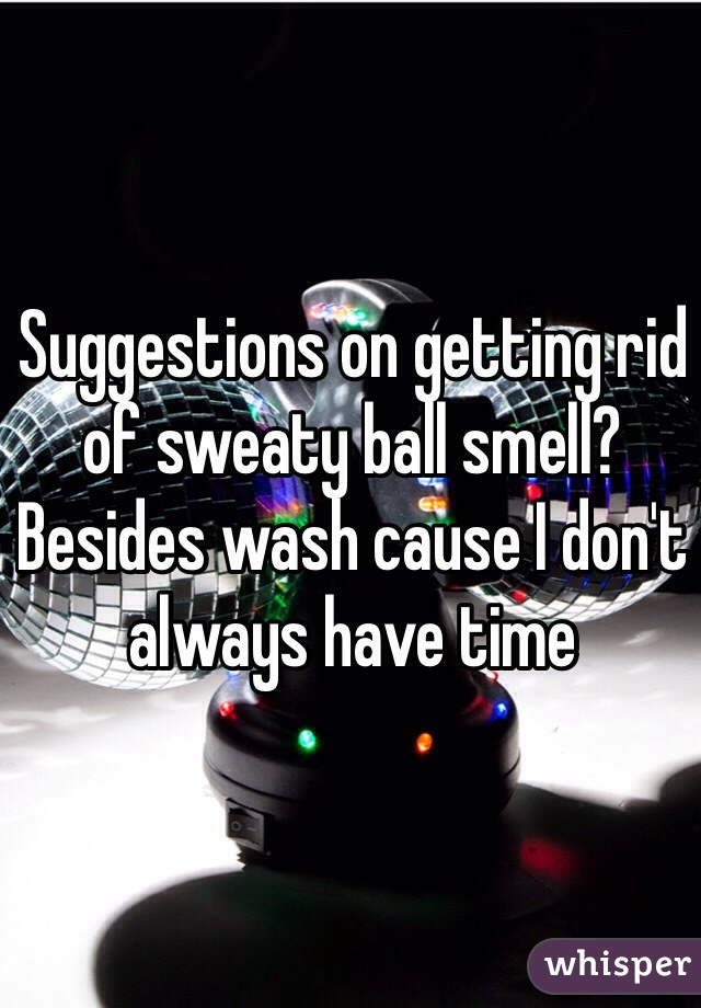 Suggestions on getting rid of sweaty ball smell? Besides wash cause I don't always have time
