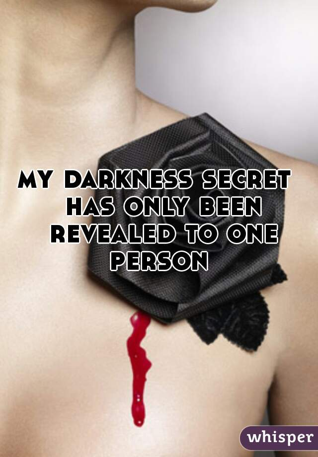 my darkness secret  has only been revealed to one person