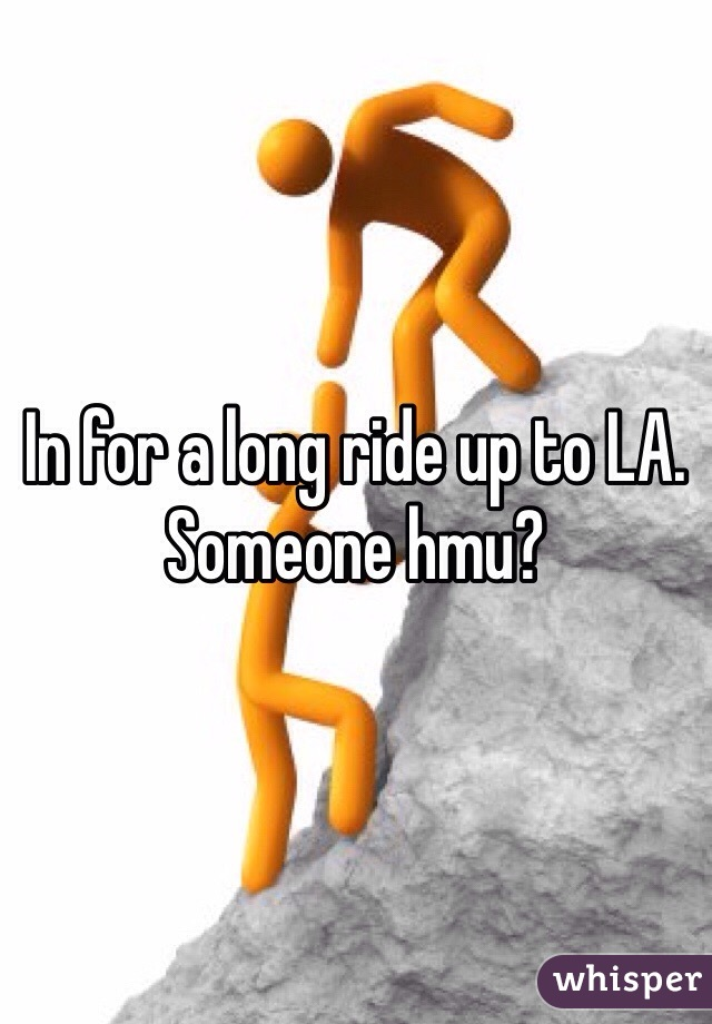 In for a long ride up to LA. Someone hmu?