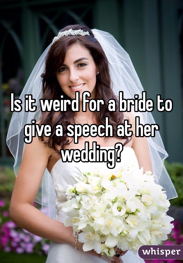 Is it weird for a bride to give a speech at her wedding?