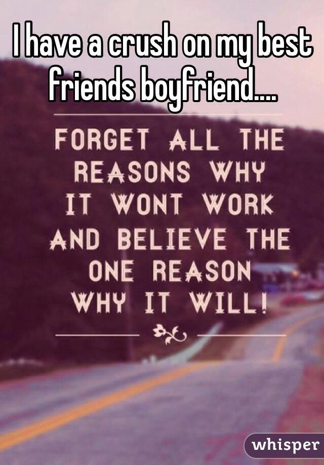 I have a crush on my best friends boyfriend....