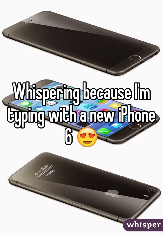 Whispering because I'm typing with a new iPhone 6 😍