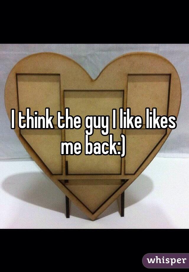I think the guy I like likes me back:)