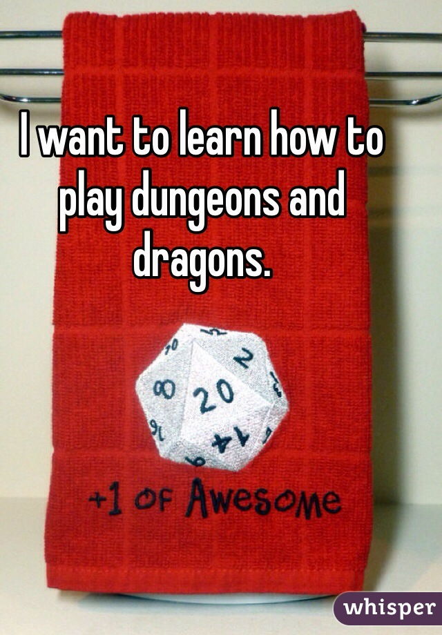 I want to learn how to play dungeons and dragons.