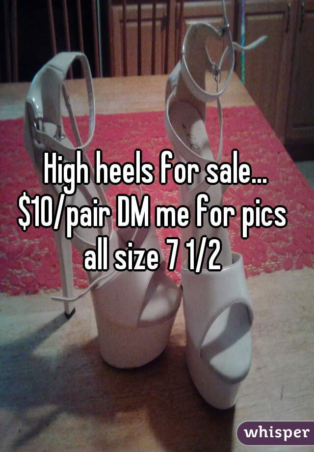 High heels for sale... $10/pair DM me for pics  all size 7 1/2