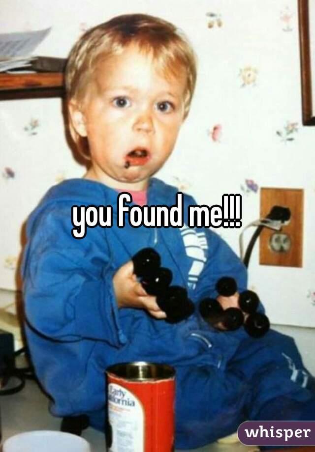 you found me!!!