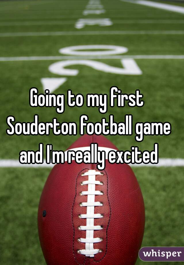 Going to my first Souderton football game and I'm really excited