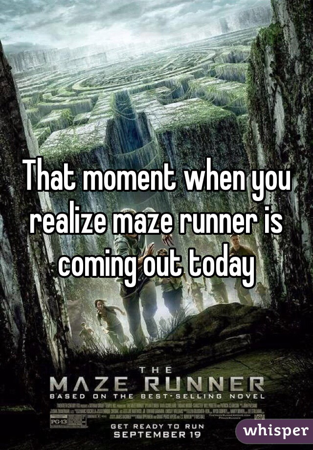 That moment when you realize maze runner is coming out today