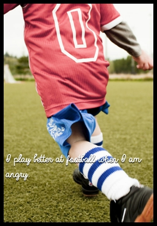 I play better at football when I am angry.