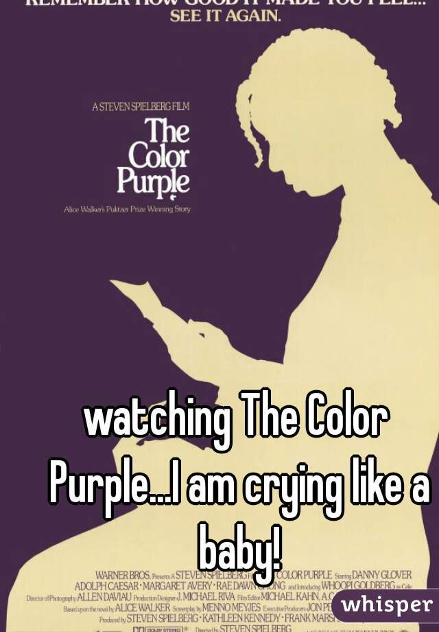 watching The Color Purple...I am crying like a baby!