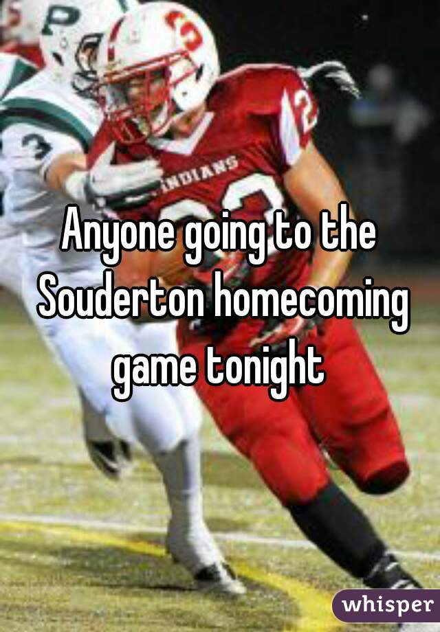 Anyone going to the Souderton homecoming game tonight
