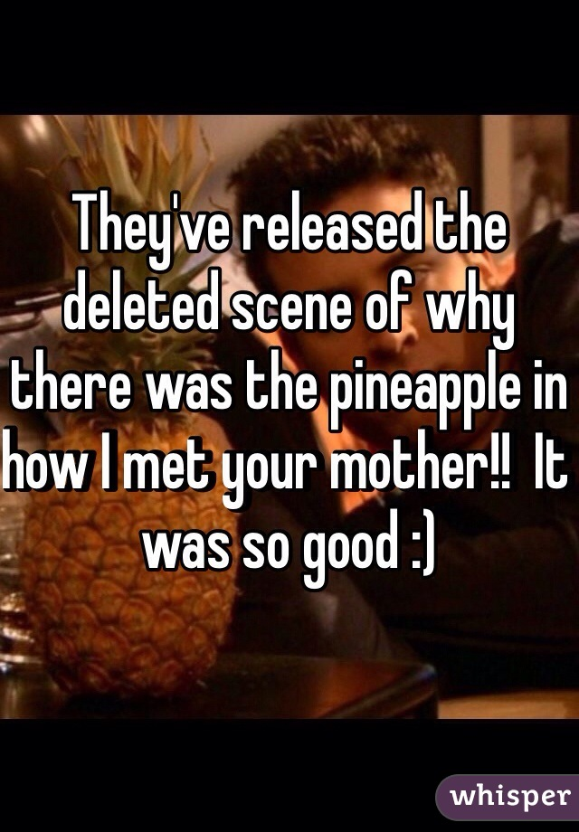 They've released the deleted scene of why there was the pineapple in how I met your mother!!  It was so good :)