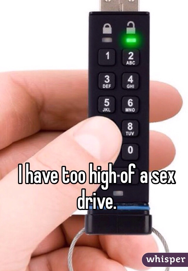 I have too high of a sex drive.