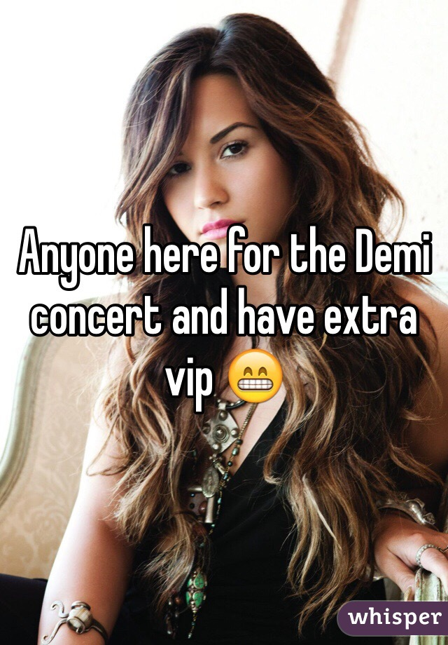 Anyone here for the Demi concert and have extra vip 😁