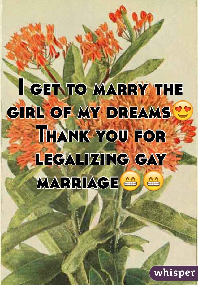 I get to marry the girl of my dreams😍 Thank you for legalizing gay marriage😁😁