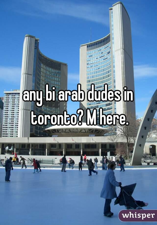 any bi arab dudes in toronto? M here.