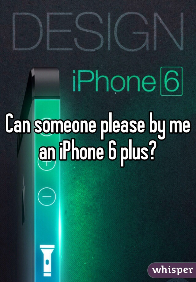 Can someone please by me an iPhone 6 plus?