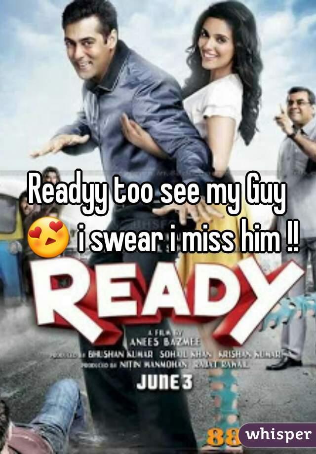 Readyy too see my Guy 😍 i swear i miss him !!!