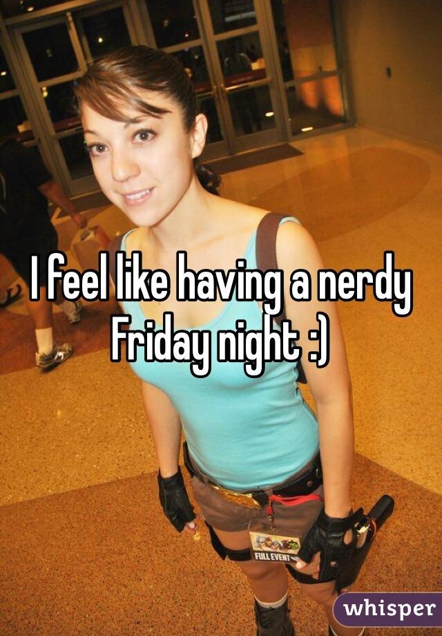 I feel like having a nerdy Friday night :)