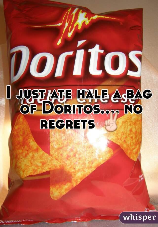 I just ate half a bag of Doritos.... no regrets ✌