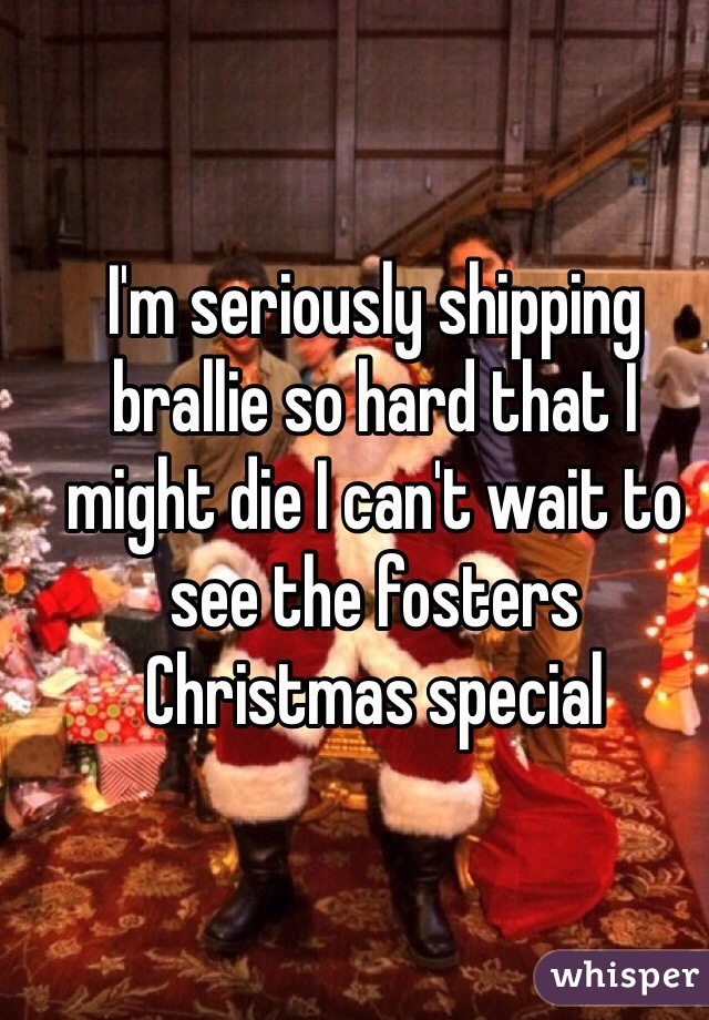 I'm seriously shipping brallie so hard that I might die I can't wait to see the fosters Christmas special
