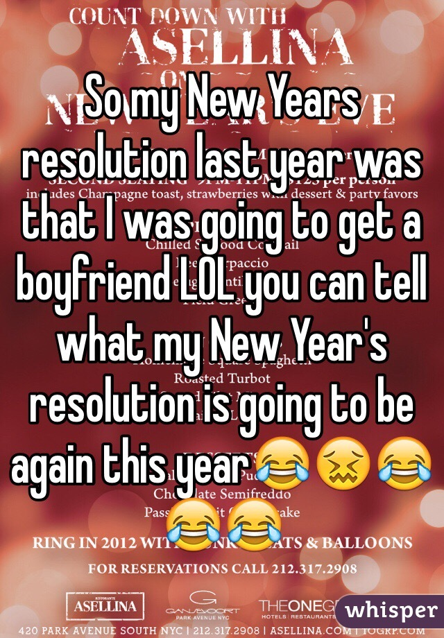 So my New Years resolution last year was that I was going to get a boyfriend LOL you can tell what my New Year's resolution is going to be again this year😂😖😂😂😂
