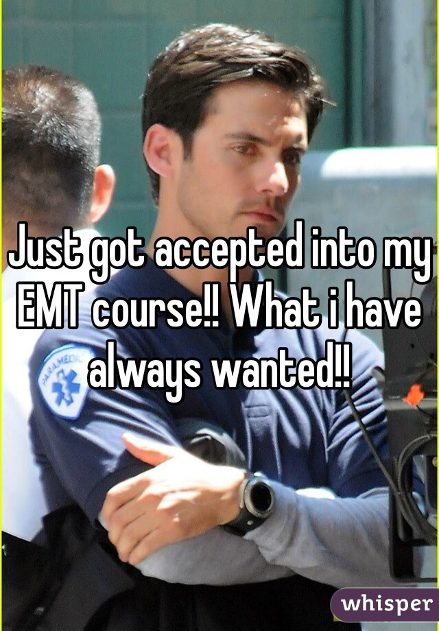 Just got accepted into my EMT course!! What i have always wanted!!