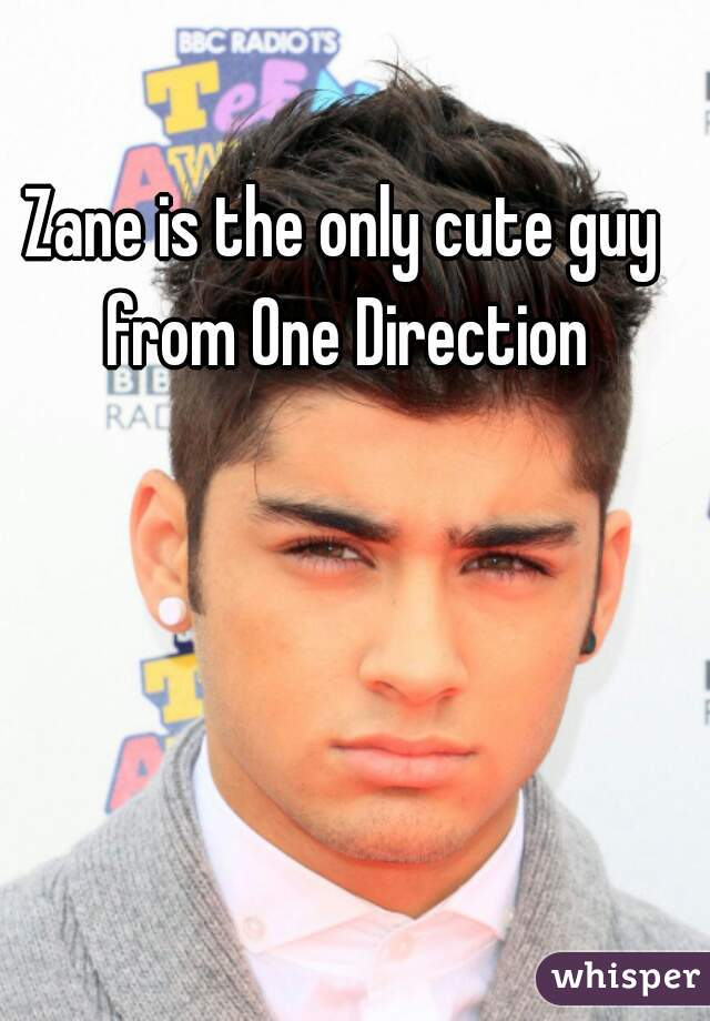 Zane is the only cute guy from One Direction