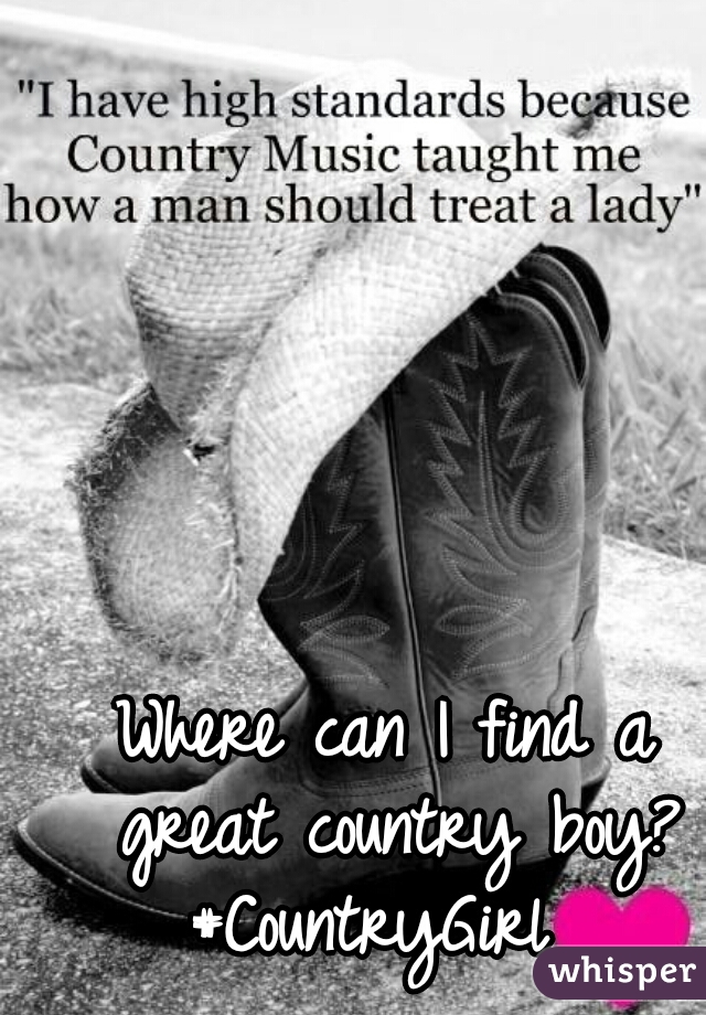 Where can I find a great country boy? #CountryGirl