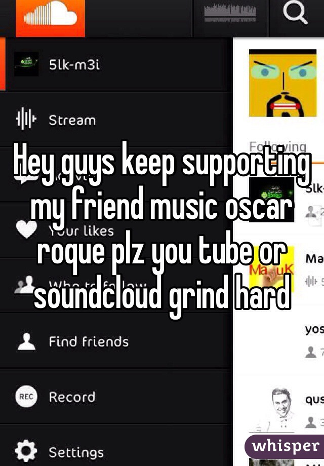 Hey guys keep supporting my friend music oscar roque plz you tube or soundcloud grind hard