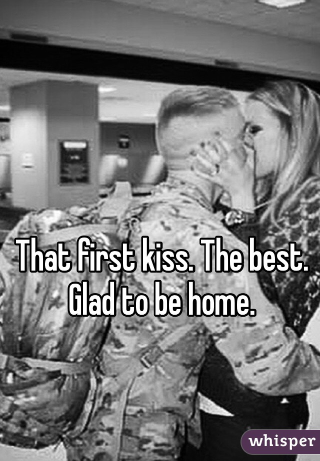 That first kiss. The best.  Glad to be home.