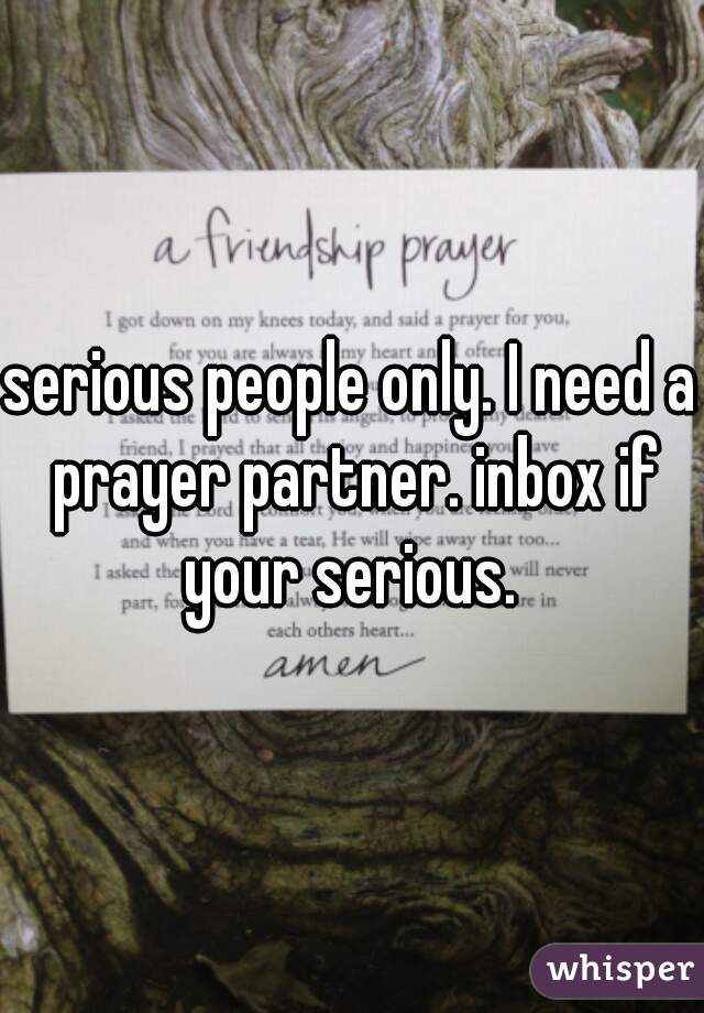 serious people only. I need a prayer partner. inbox if your serious.